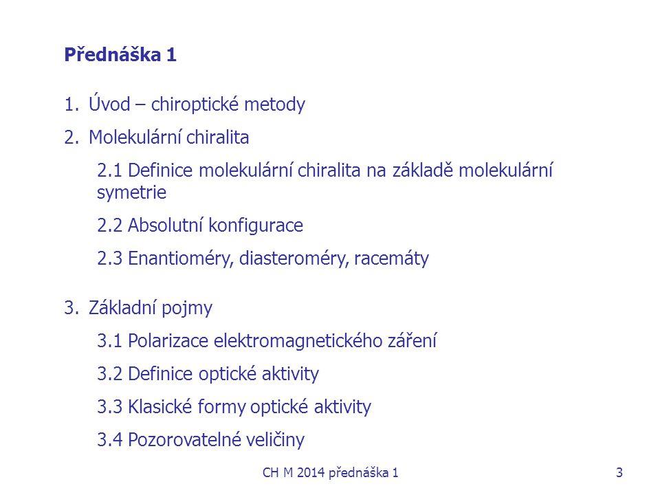Přednáška 1 1.Úvod – chiroptické metody 2.Molekulární chiralita 2.1 Definice molekulární chiralita na základě molekulární symetrie 2.2 Absolutní konfi