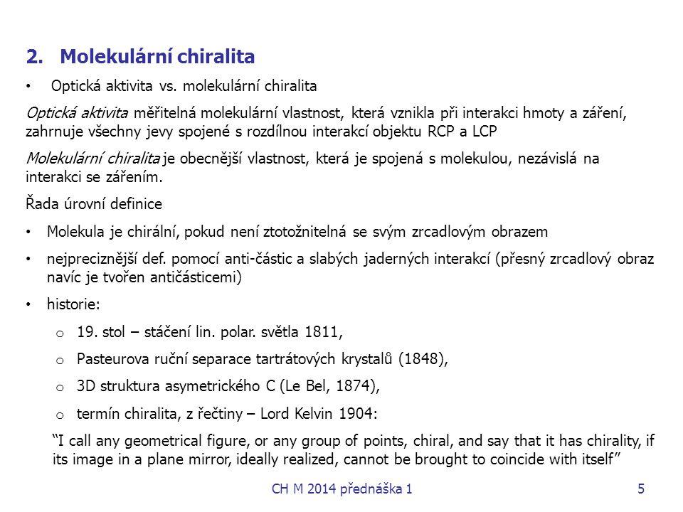 2.Molekulární chiralita Optická aktivita vs. molekulární chiralita Optická aktivita měřitelná molekulární vlastnost, která vznikla při interakci hmoty