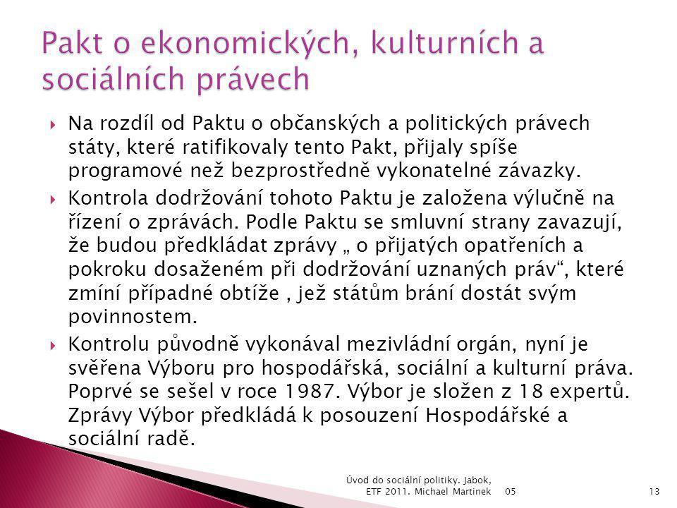  Na rozdíl od Paktu o občanských a politických právech státy, které ratifikovaly tento Pakt, přijaly spíše programové než bezprostředně vykonatelné z
