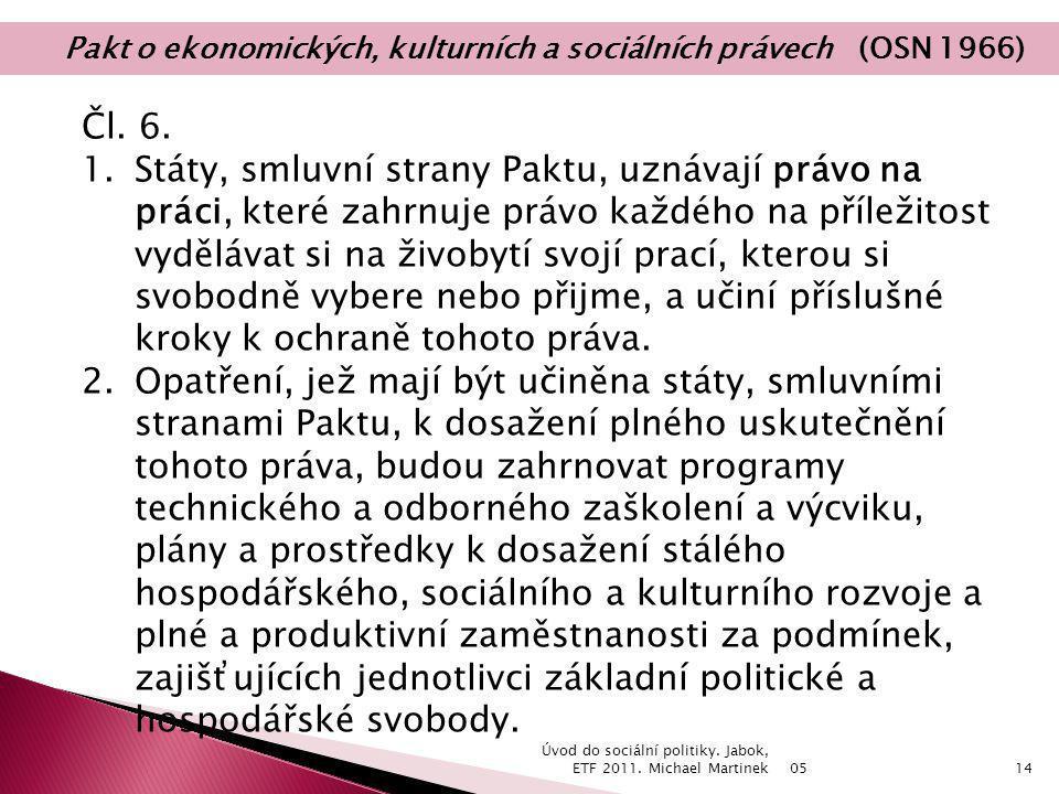 05 Úvod do sociální politiky. Jabok, ETF 2011. Michael Martinek14 Čl. 6. 1.Státy, smluvní strany Paktu, uznávají právo na práci, které zahrnuje právo