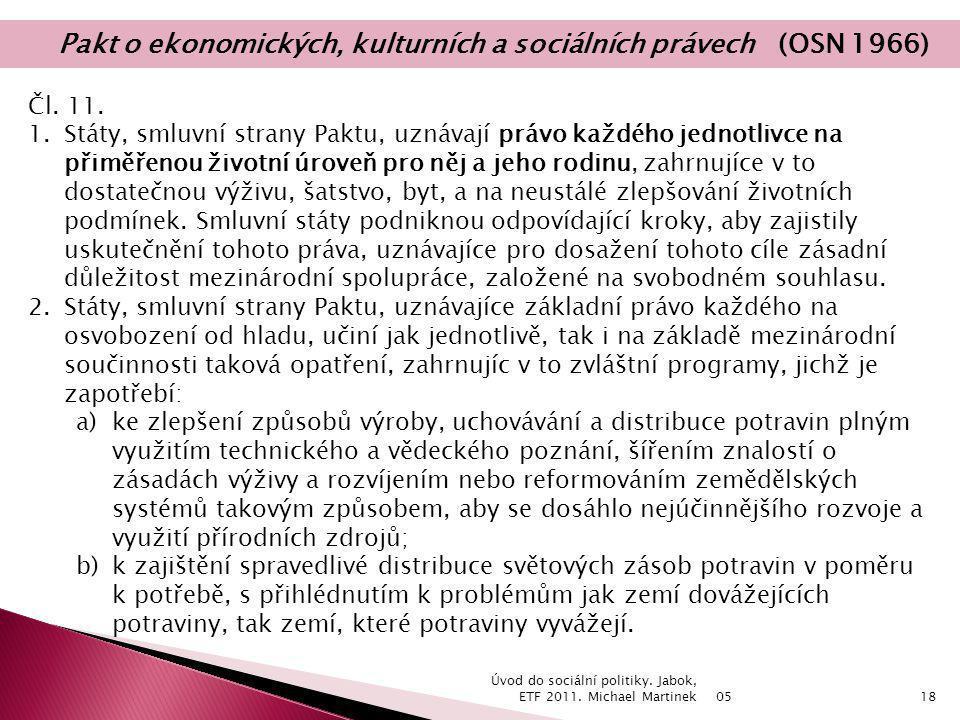 05 Úvod do sociální politiky. Jabok, ETF 2011. Michael Martinek18 Čl. 11. 1.Státy, smluvní strany Paktu, uznávají právo každého jednotlivce na přiměře