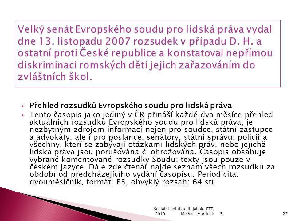  Přehled rozsudků Evropského soudu pro lidská práva  Tento časopis jako jediný v ČR přináší každé dva měsíce přehled aktuálních rozsudků Evropského