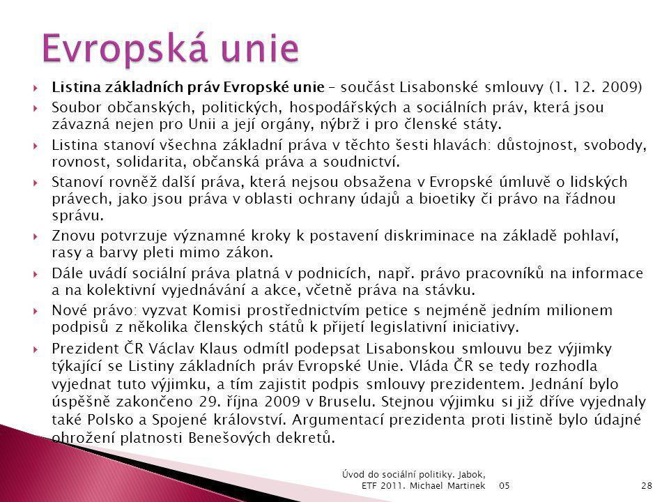  Listina základních práv Evropské unie – součást Lisabonské smlouvy (1. 12. 2009)  Soubor občanských, politických, hospodářských a sociálních práv,