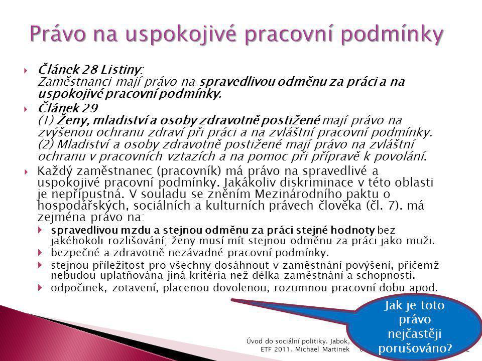  Článek 28 Listiny: Zaměstnanci mají právo na spravedlivou odměnu za práci a na uspokojivé pracovní podmínky.  Článek 29 (1) Ženy, mladiství a osoby