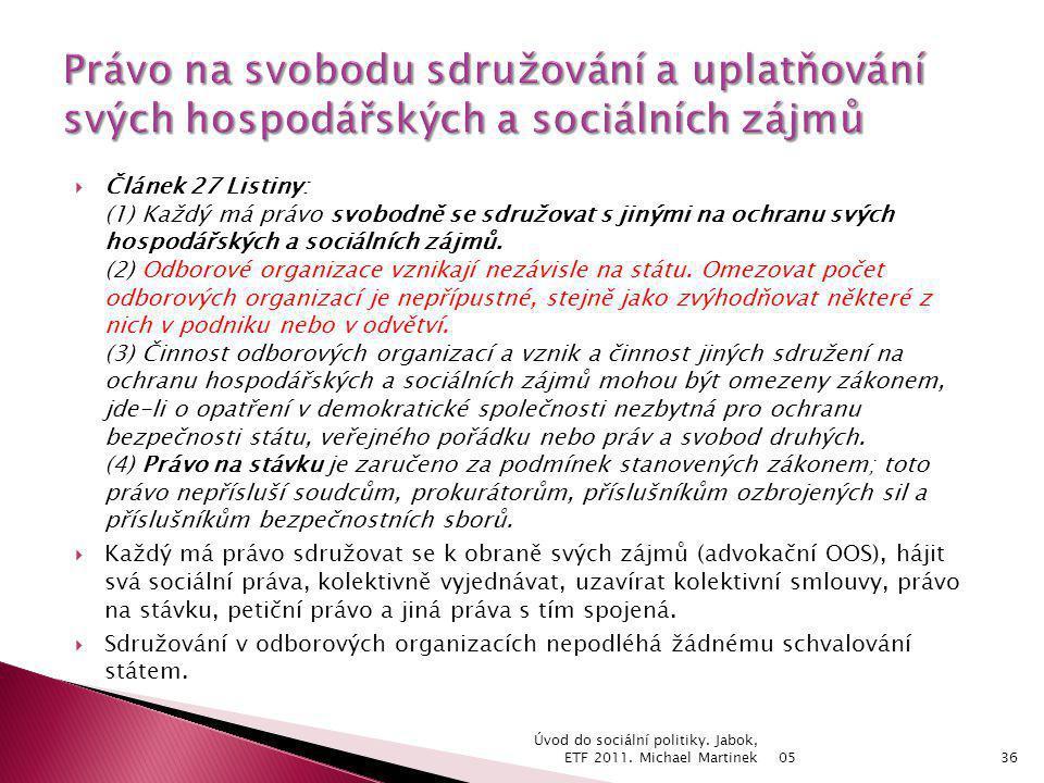  Článek 27 Listiny: (1) Každý má právo svobodně se sdružovat s jinými na ochranu svých hospodářských a sociálních zájmů. (2) Odborové organizace vzni