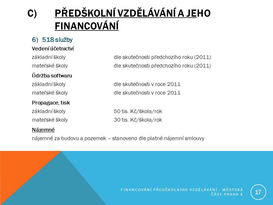 C)PŘEDŠKOLNÍ VZDĚLÁVÁNÍ A JEHO FINANCOVÁNÍ 6) 518 služby Vedení účetnictví základní školydle skutečnosti předchozího roku (2011) mateřské školydle sku