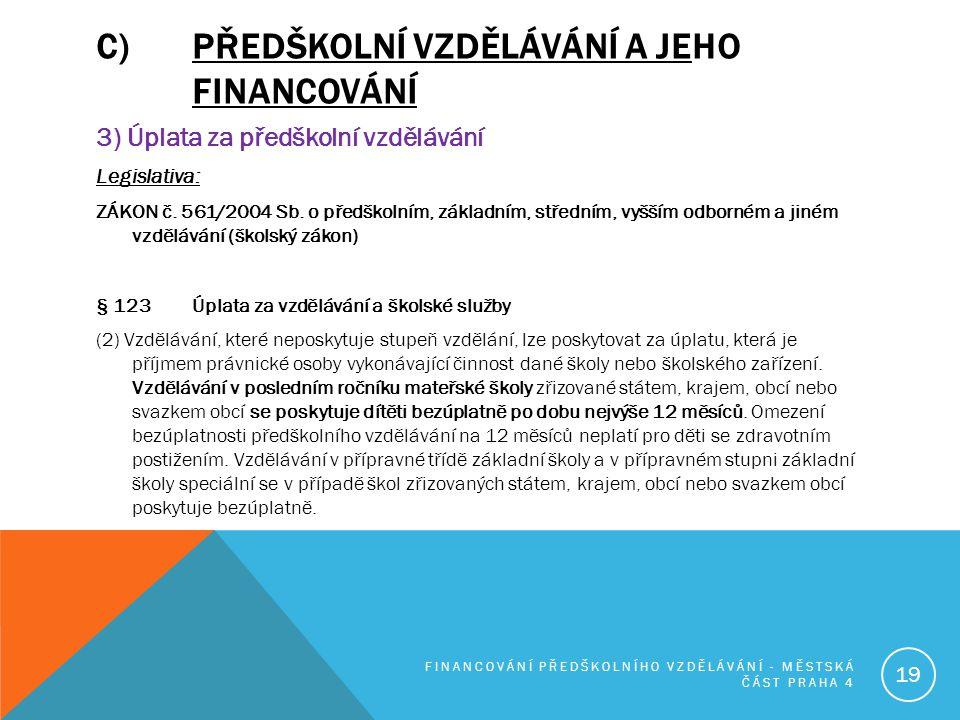 C)PŘEDŠKOLNÍ VZDĚLÁVÁNÍ A JEHO FINANCOVÁNÍ 3) Úplata za předškolní vzdělávání Legislativa: ZÁKON č. 561/2004 Sb. o předškolním, základním, středním, v