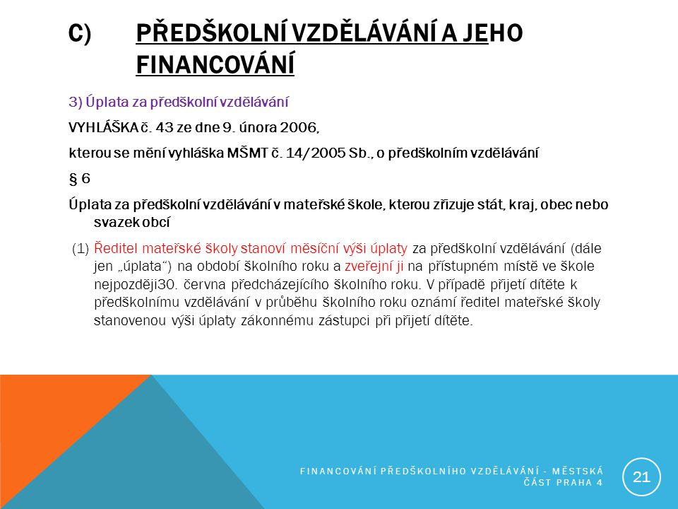 C)PŘEDŠKOLNÍ VZDĚLÁVÁNÍ A JEHO FINANCOVÁNÍ 3) Úplata za předškolní vzdělávání VYHLÁŠKA č. 43 ze dne 9. února 2006, kterou se mění vyhláška MŠMT č. 14/