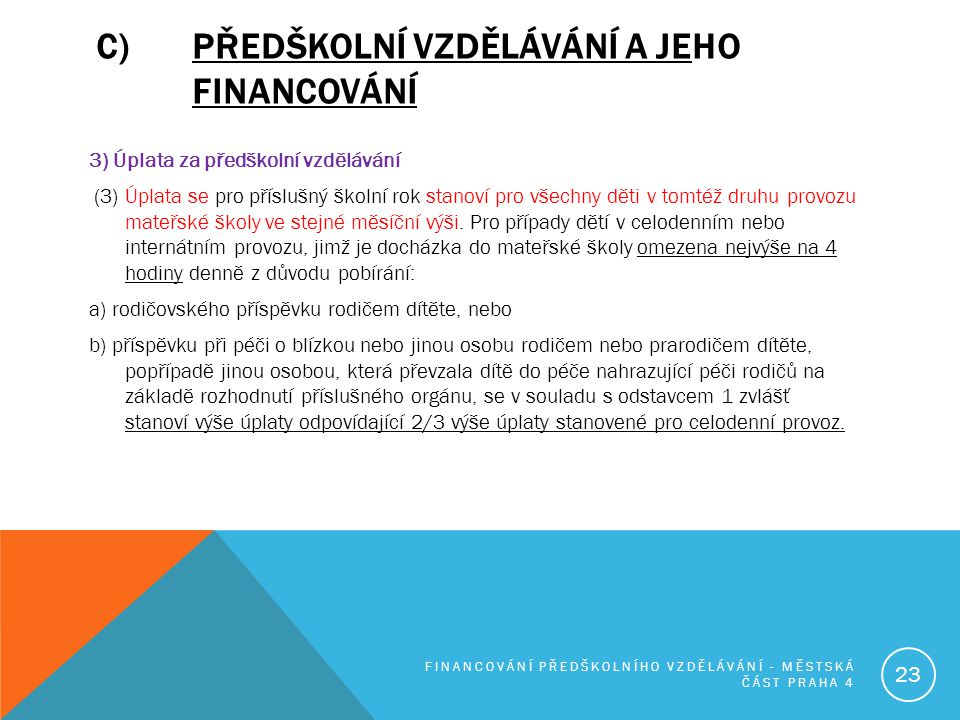 C)PŘEDŠKOLNÍ VZDĚLÁVÁNÍ A JEHO FINANCOVÁNÍ 3) Úplata za předškolní vzdělávání (3) Úplata se pro příslušný školní rok stanoví pro všechny děti v tomtéž