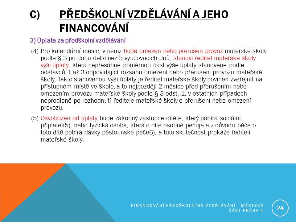 C)PŘEDŠKOLNÍ VZDĚLÁVÁNÍ A JEHO FINANCOVÁNÍ 3) Úplata za předškolní vzdělávání (4) Pro kalendářní měsíc, v němž bude omezen nebo přerušen provoz mateřs