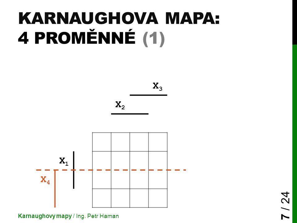 KARNAUGHOVA MAPA: 4 PROMĚNNÉ (1) Karnaughovy mapy / Ing. Petr Haman 7 / 24 X3X3 X2X2 X1X1 X4X4