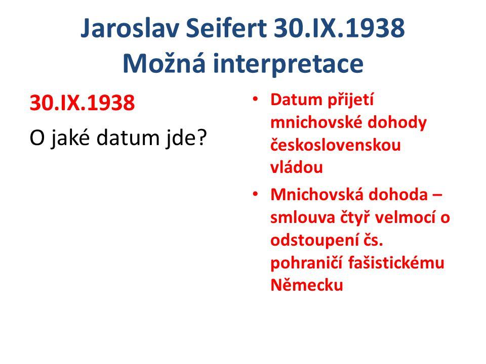 Jaroslav Seifert 30.IX.1938 Možná interpretace Prameny, sbohem, kolikrát nad vaší vodou jsme se nakláněli a pili dlouze jenom bez sklenky tu vůni hor, ten opojivý chlad, když dotýkali jsme se svými čely studené trávy, bledé pomněnky.