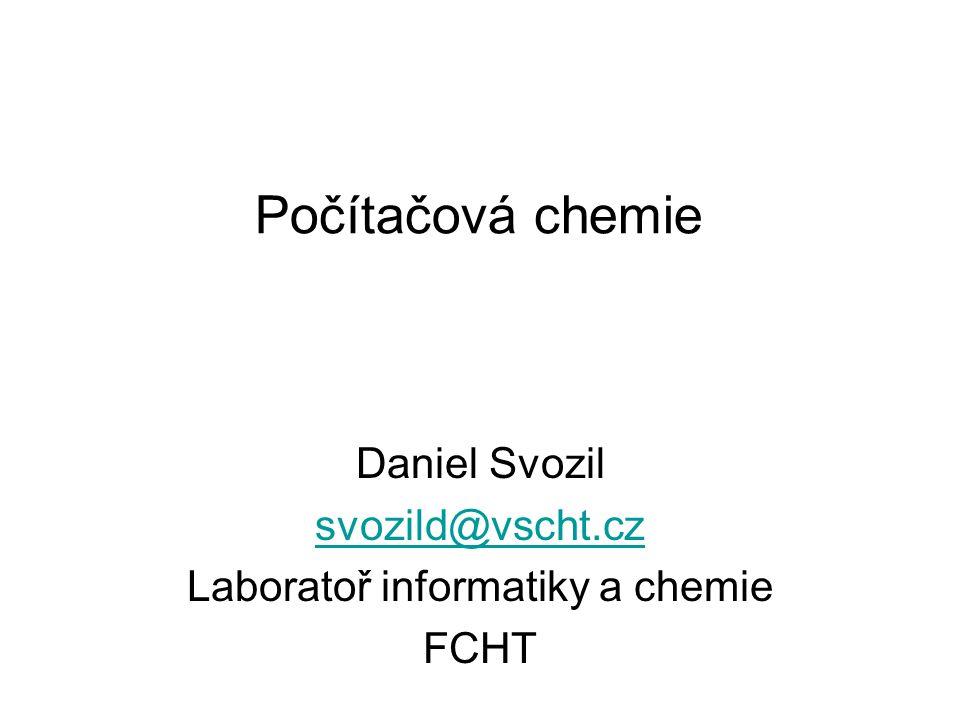 Počítačová chemie Daniel Svozil svozild@vscht.cz Laboratoř informatiky a chemie FCHT