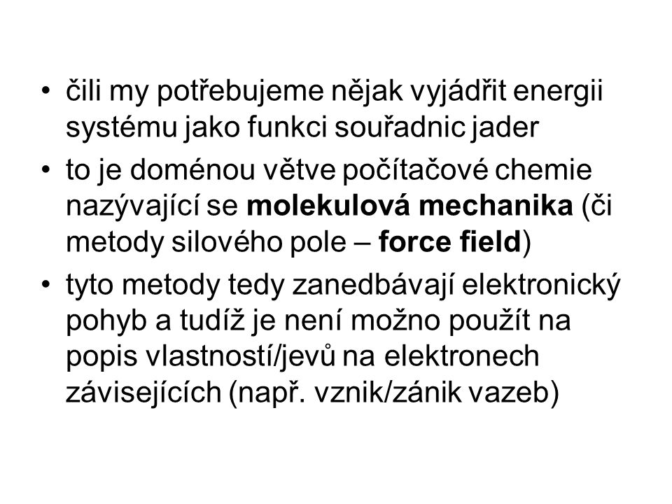 Empirický potenciál energie jako funkce pozice atomů (jader) je konstruována jako empirický potenciál (silové pole) to znamená, že celkovou energii molekuly rozbijeme na menší části, ty nějak vypočítáme a pak to všechno posčítáme dohromady molekulová mechanika MM