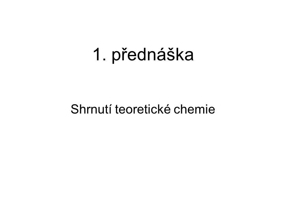 1. přednáška Shrnutí teoretické chemie
