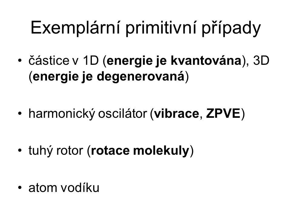 Exemplární primitivní případy částice v 1D (energie je kvantována), 3D (energie je degenerovaná) harmonický oscilátor (vibrace, ZPVE) tuhý rotor (rotace molekuly) atom vodíku