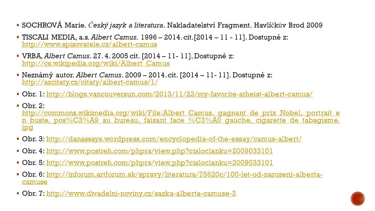  SOCHROVÁ Marie. Č eský jazyk a literatura. Nakladatelství Fragment. Havlí č k ů v Brod 2009  TISCALI MEDIA, a.s. Albert Camus. 1996 – 2014. cit.[20