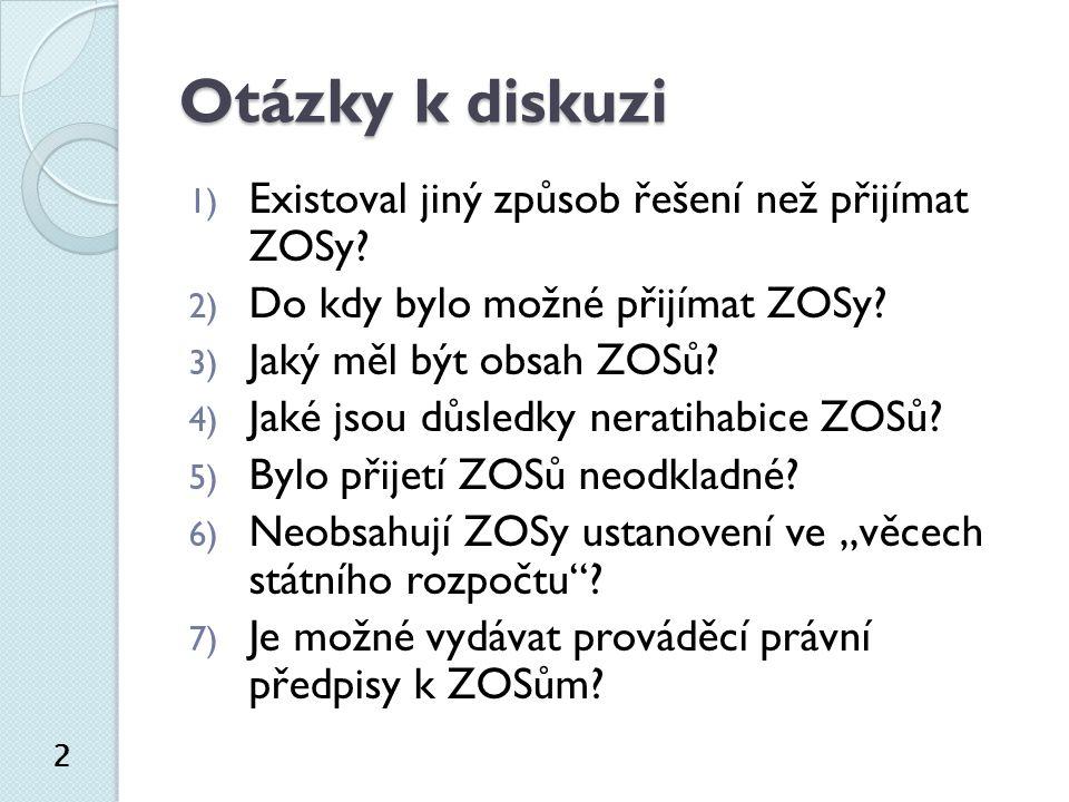 Otázky k diskuzi 1) Existoval jiný způsob řešení než přijímat ZOSy.