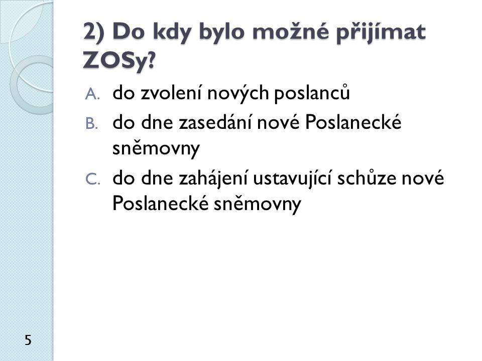 2) Do kdy bylo možné přijímat ZOSy. 5 A. do zvolení nových poslanců B.
