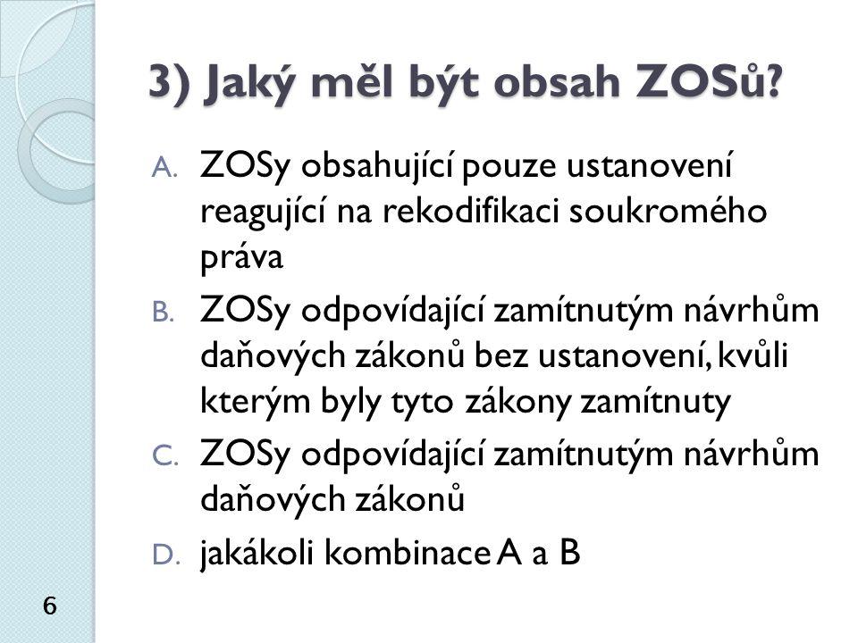 3) Jaký měl být obsah ZOSů. 6 A.