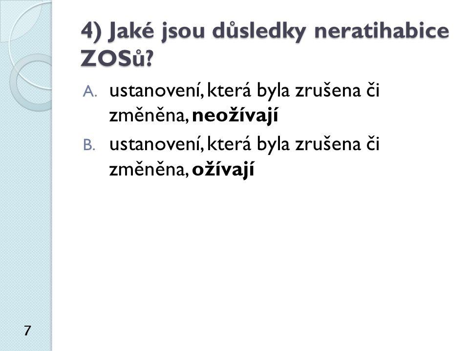 4) Jaké jsou důsledky neratihabice ZOSů. 7 A.