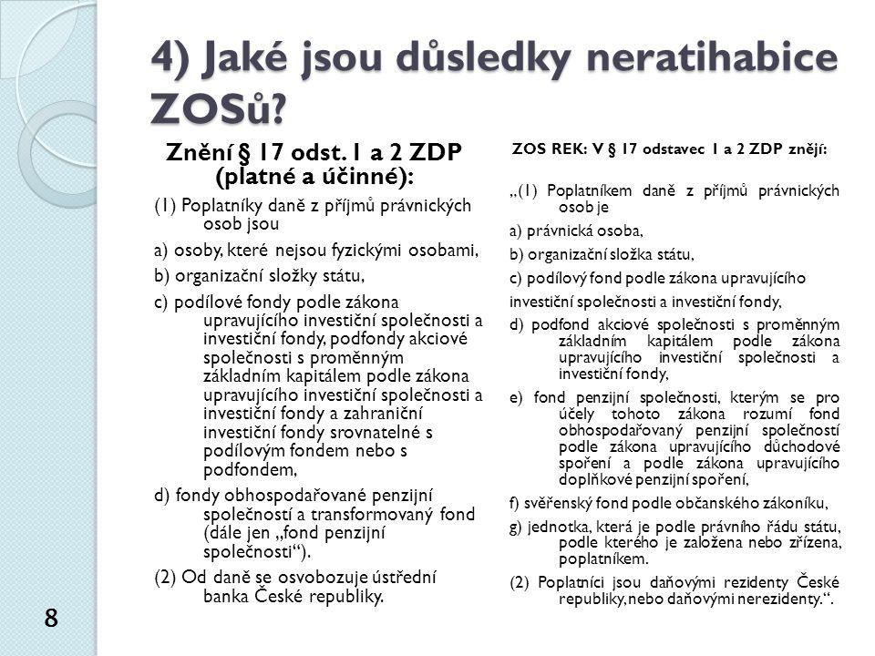 4) Jaké jsou důsledky neratihabice ZOSů. 8 Znění § 17 odst.