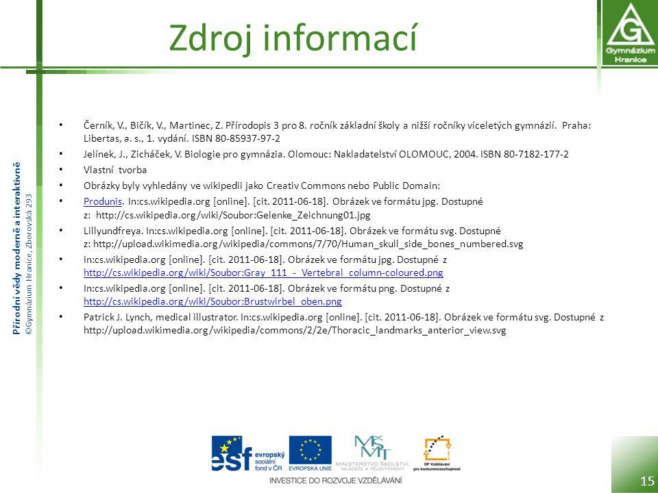 Přírodní vědy moderně a interaktivně ©Gymnázium Hranice, Zborovská 293 Zdroj informací Černík, V., Bičík, V., Martinec, Z.