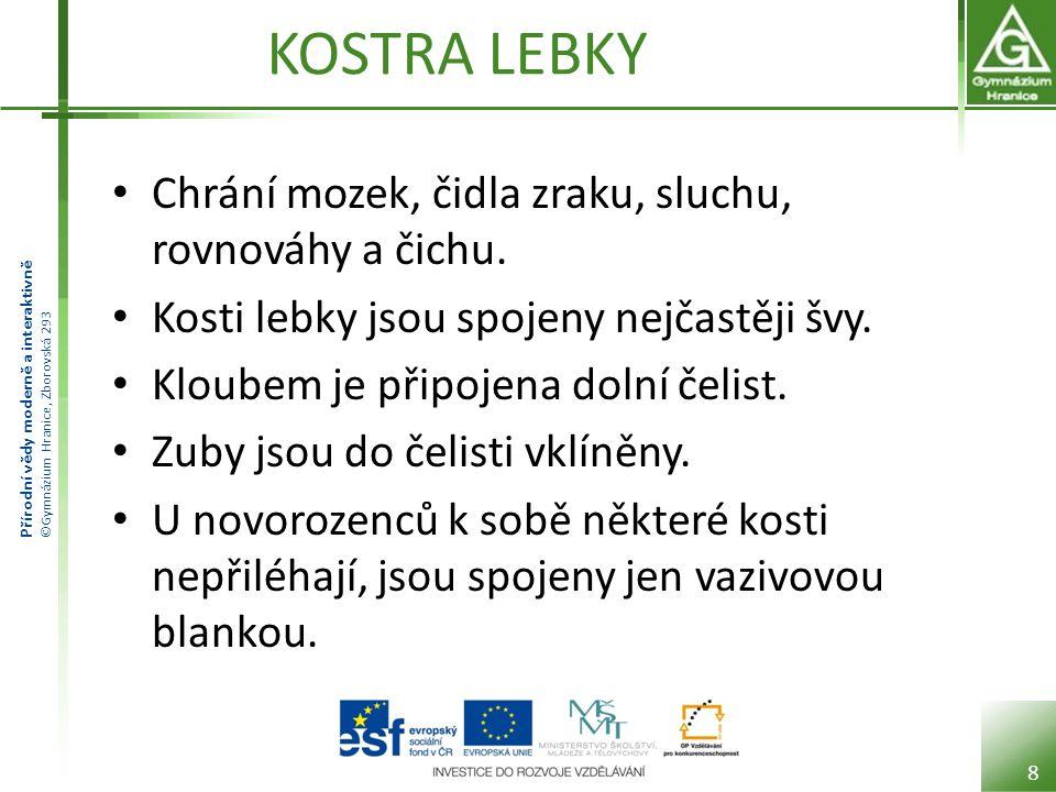 Přírodní vědy moderně a interaktivně ©Gymnázium Hranice, Zborovská 293 KOSTRA LEBKY Chrání mozek, čidla zraku, sluchu, rovnováhy a čichu.