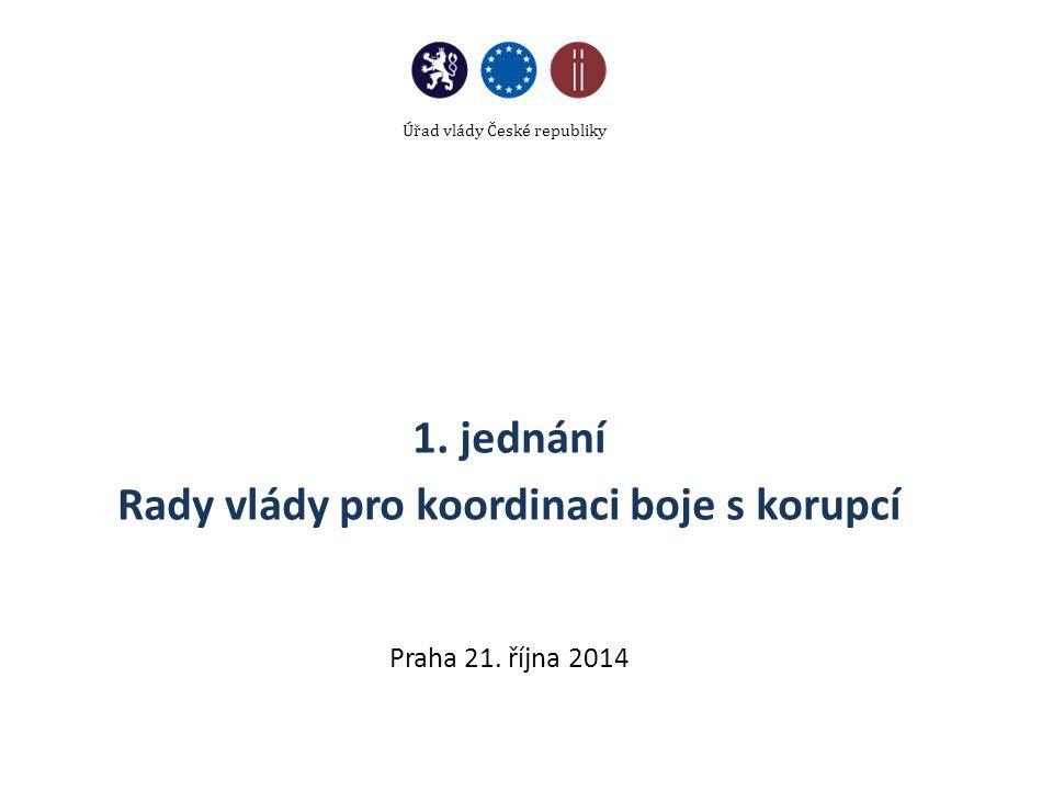 1. jednání Rady vlády pro koordinaci boje s korupcí Praha 21. října 2014 Úřad vlády České republiky