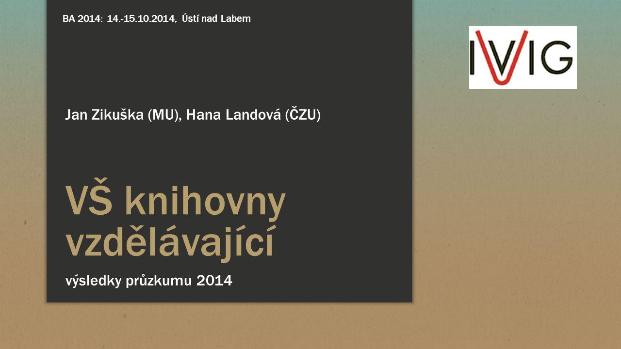 VŠ knihovny vzdělávající výsledky průzkumu 2014 Jan Zikuška (MU), Hana Landová (ČZU) BA 2014: 14.-15.10.2014, Ústí nad Labem