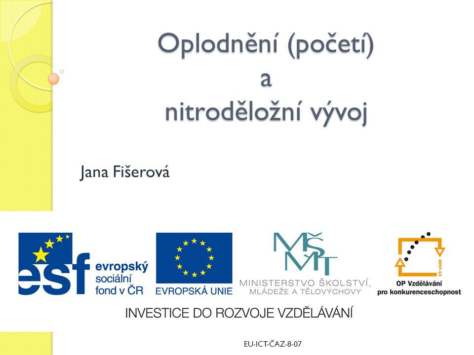 Oplodnění (početí) a nitroděložní vývoj Jana Fišerová EU-ICT-ČAZ-8-07