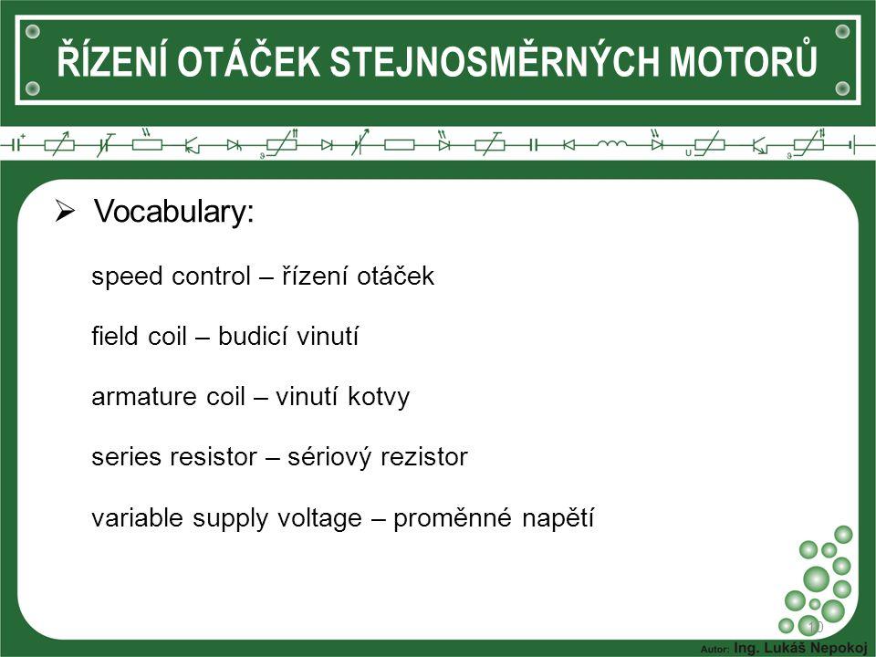  Vocabulary: speed control – řízení otáček field coil – budicí vinutí armature coil – vinutí kotvy series resistor – sériový rezistor variable supply