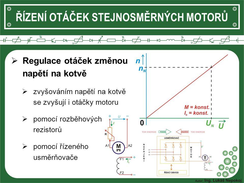 4  Regulace otáček změnou napětí na kotvě  zvyšováním napětí na kotvě se zvyšují i otáčky motoru  pomocí rozběhových rezistorů  pomocí řízeného us