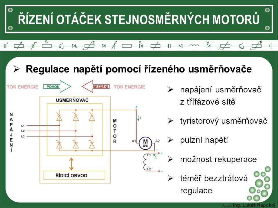 5  Regulace napětí pomocí řízeného usměrňovače  zvyšováním napětí na kotvě se zvyšují i otáčky motoru  pomocí rozběhových rezistorů  pomocí řízené