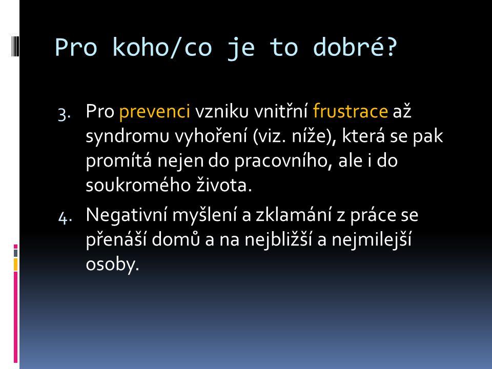 Pro koho/co je to dobré.3. Pro prevenci vzniku vnitřní frustrace až syndromu vyhoření (viz.