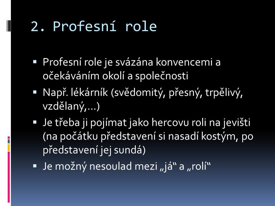2.Profesní role  Profesní role je svázána konvencemi a očekáváním okolí a společnosti  Např.