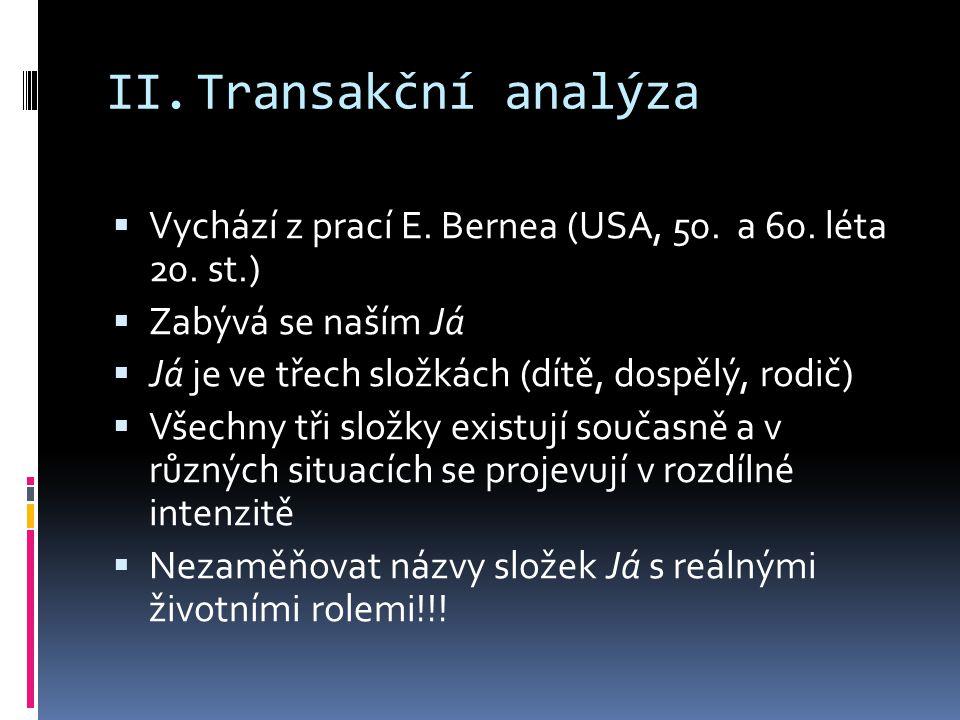 II.Transakční analýza  Vychází z prací E.Bernea (USA, 50.