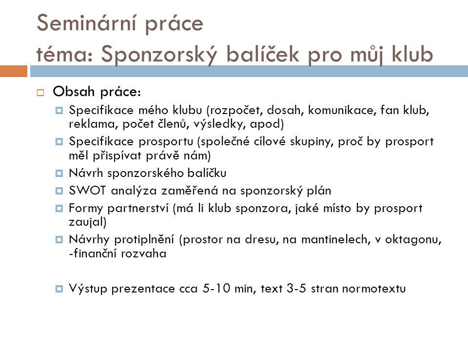 Seminární práce téma: Sponzorský balíček pro můj klub  Obsah práce:  Specifikace mého klubu (rozpočet, dosah, komunikace, fan klub, reklama, počet č