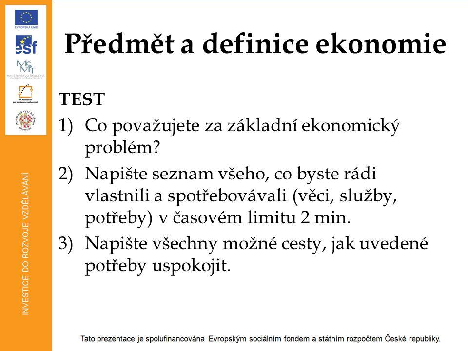 Předmět a definice ekonomie TEST 1)Co považujete za základní ekonomický problém? 2)Napište seznam všeho, co byste rádi vlastnili a spotřebovávali (věc
