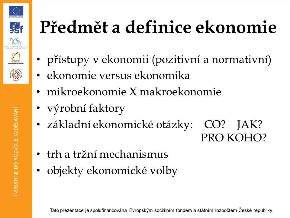 přístupy v ekonomii (pozitivní a normativní) ekonomie versus ekonomika mikroekonomie X makroekonomie výrobní faktory základní ekonomické otázky: CO? J