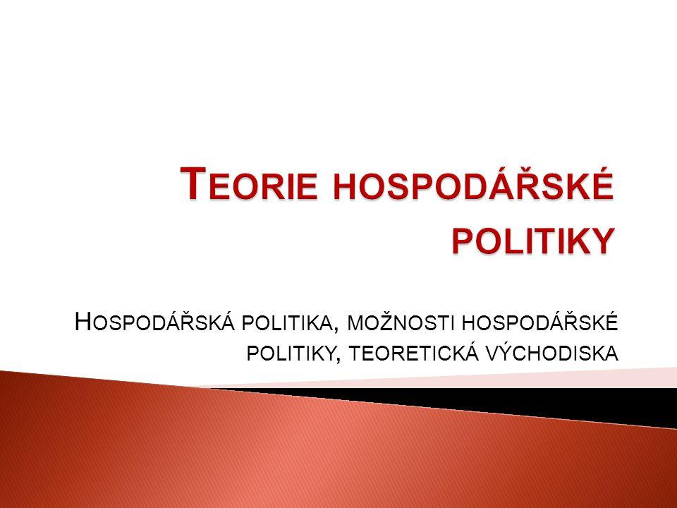 H OSPODÁŘSKÁ POLITIKA, MOŽNOSTI HOSPODÁŘSKÉ POLITIKY, TEORETICKÁ VÝCHODISKA