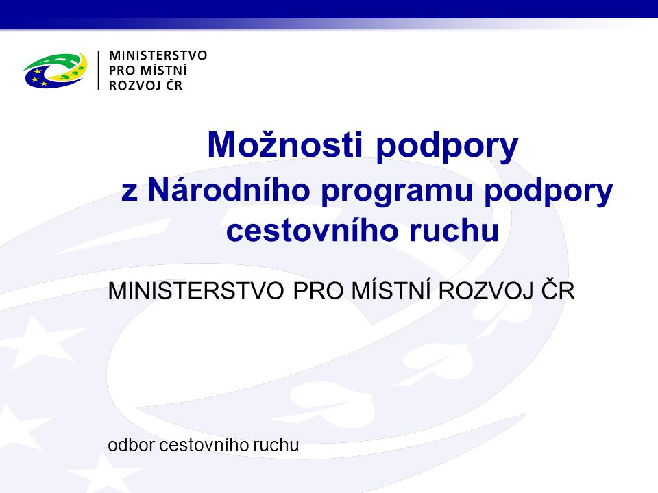 MINISTERSTVO PRO MÍSTNÍ ROZVOJ ČR odbor cestovního ruchu Možnosti podpory z Národního programu podpory cestovního ruchu