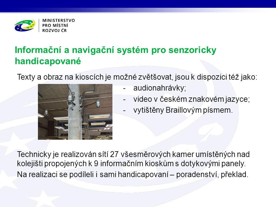 Informační a navigační systém pro senzoricky handicapované Texty a obraz na kioscích je možné zvětšovat, jsou k dispozici též jako: -audionahrávky; -video v českém znakovém jazyce; -vytištěny Braillovým písmem.