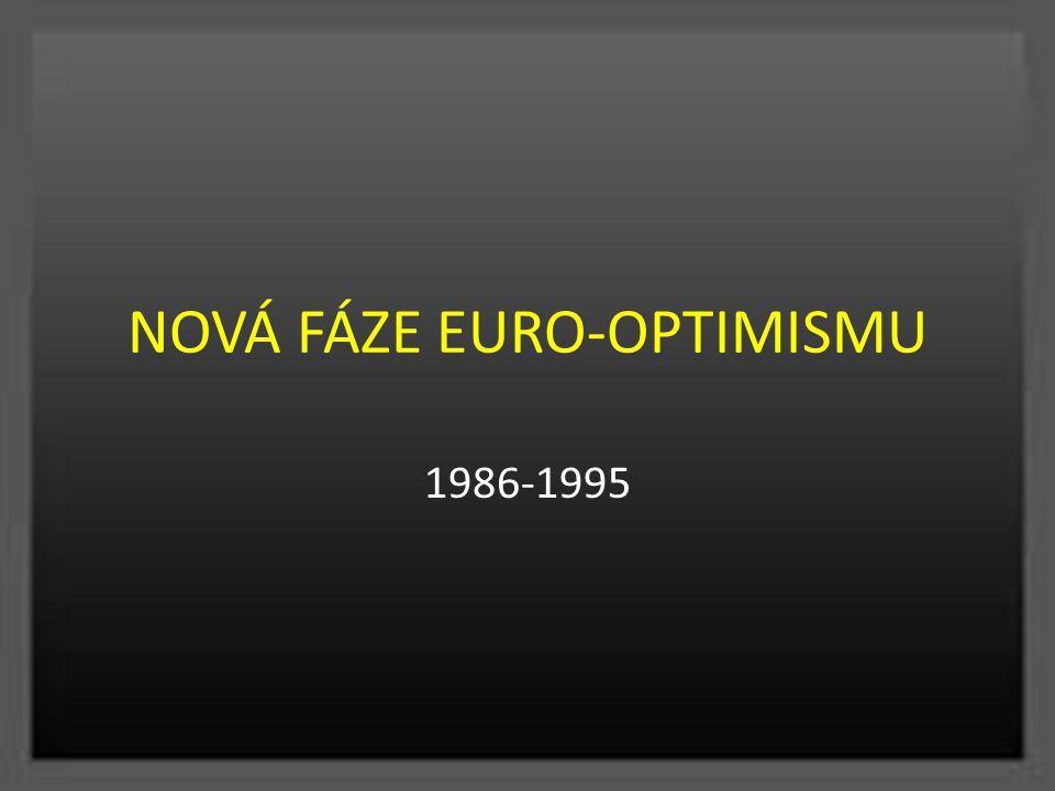 NOVÁ FÁZE EURO-OPTIMISMU 1986-1995
