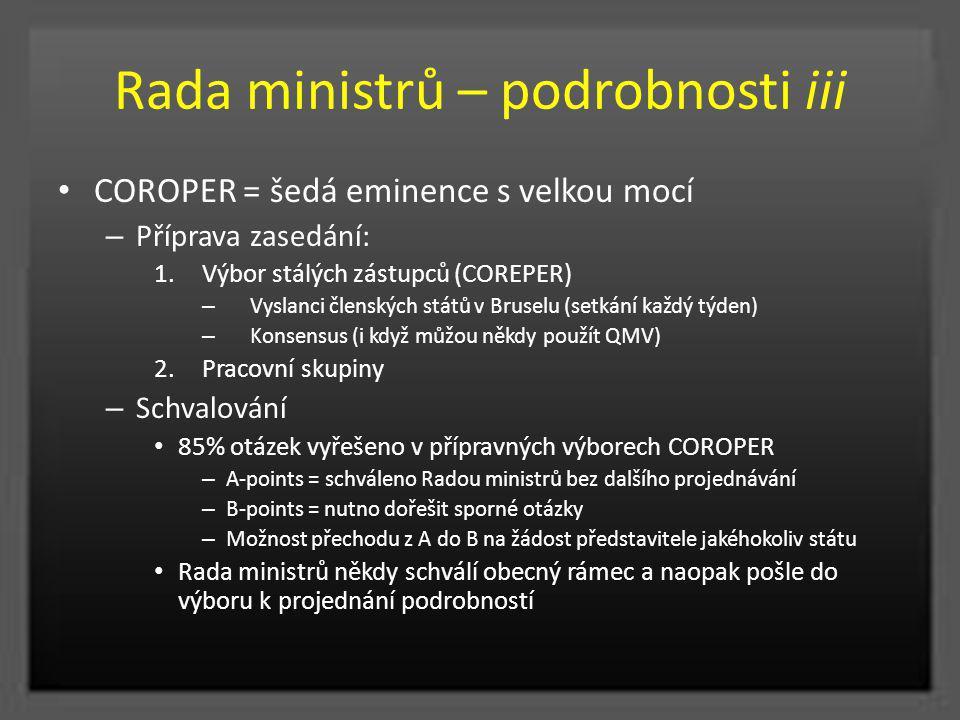 Rada ministrů – podrobnosti iii COROPER = šedá eminence s velkou mocí – Příprava zasedání: 1.Výbor stálých zástupců (COREPER) – Vyslanci členských stá