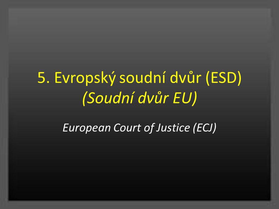 5. Evropský soudní dvůr (ESD) (Soudní dvůr EU) European Court of Justice (ECJ)