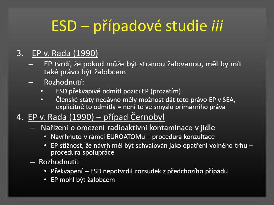 ESD – případové studie iii 3.EP v. Rada (1990) – EP tvrdí, že pokud může být stranou žalovanou, měl by mít také právo být žalobcem – Rozhodnutí: ESD p
