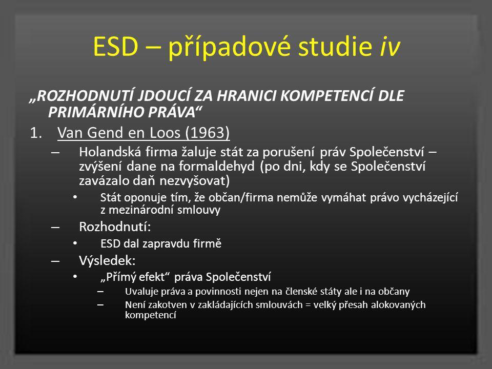 """ESD – případové studie iv """"ROZHODNUTÍ JDOUCÍ ZA HRANICI KOMPETENCÍ DLE PRIMÁRNÍHO PRÁVA"""" 1.Van Gend en Loos (1963) – Holandská firma žaluje stát za po"""