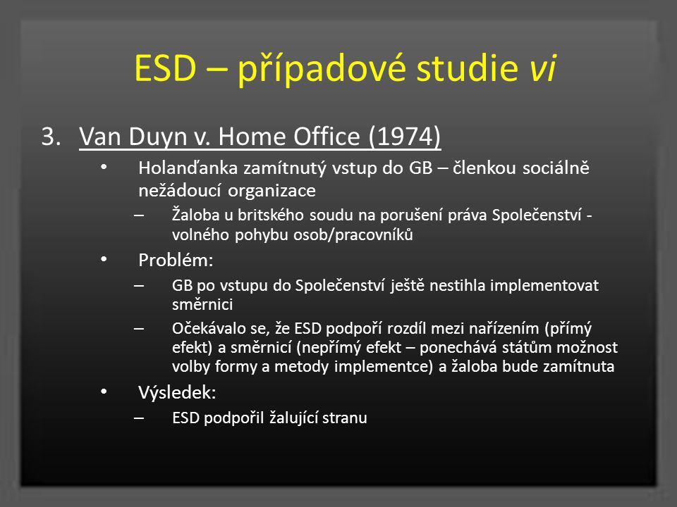 ESD – případové studie vi 3.Van Duyn v. Home Office (1974) Holanďanka zamítnutý vstup do GB – členkou sociálně nežádoucí organizace – Žaloba u britské