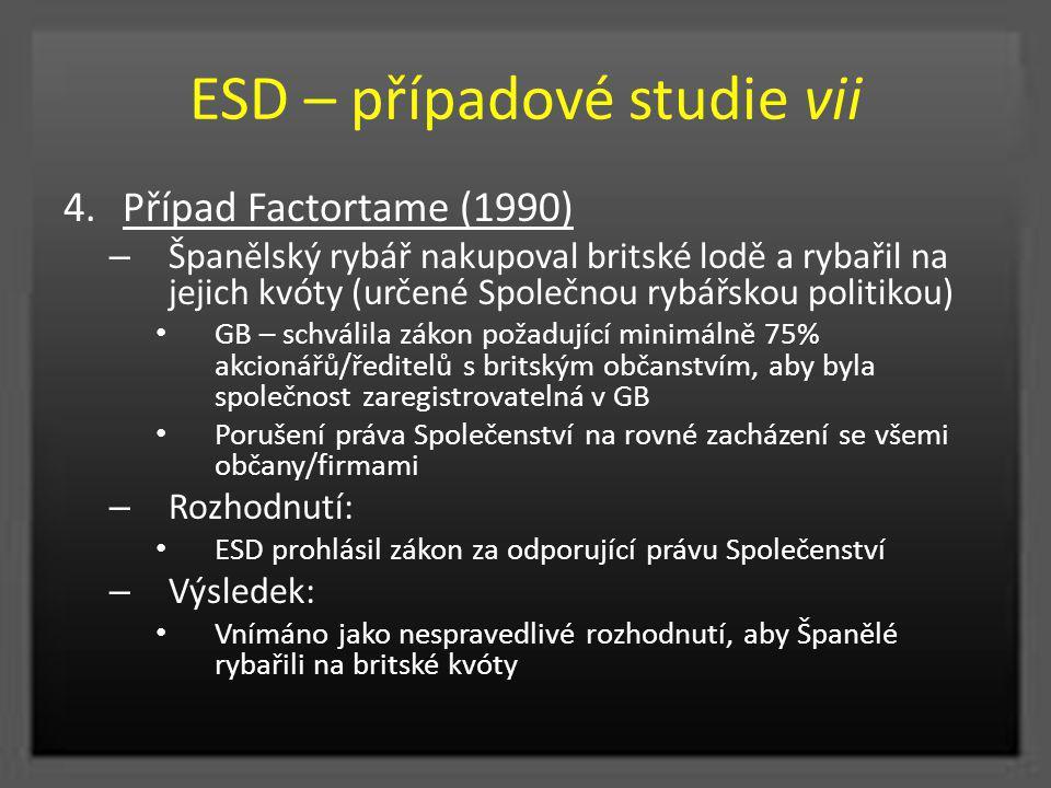 ESD – případové studie vii 4.Případ Factortame (1990) – Španělský rybář nakupoval britské lodě a rybařil na jejich kvóty (určené Společnou rybářskou p